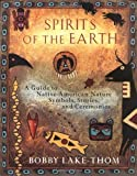 img - for Spirits of the Earth: A Guide to Native American Nature Symbols, Stories, and Ceremonies (Edition First Printing) by Lake-Thom, Robert [Paperback(1997  ] book / textbook / text book