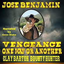 Vengeance, One Way or the Other: Clay Barton: Bounty Hunter Audiobook by Jose Benjamin Narrated by Gene Blake