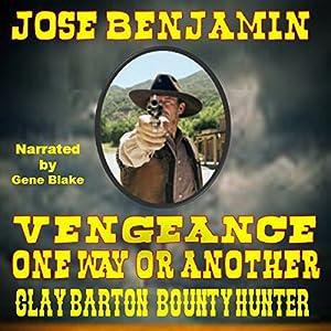 Vengeance, One Way or the Other: Clay Barton: Bounty Hunter Hörbuch von Jose Benjamin Gesprochen von: Gene Blake