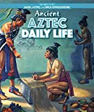 img - for Ancient Aztec Daily Life (Spotlight on the Maya, Aztec, and Inca Civilizations) book / textbook / text book
