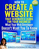 How to Create a Website that Generates Leads for Your Business. What Your Web Developer Doesn't Want You to Know (Digital Marketing Secrets Book 1)