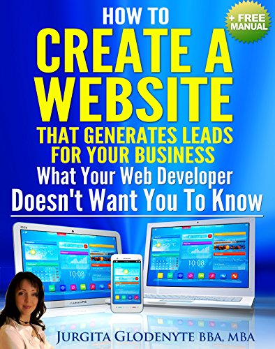 How to Create a Website that Generates Leads for Your Business. What Your Web Developer Doesn't Want You to Know (Digital Marketing Secrets Book 1) PDF