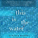 This Is the Water Audiobook by Yannick Murphy Narrated by Karen White