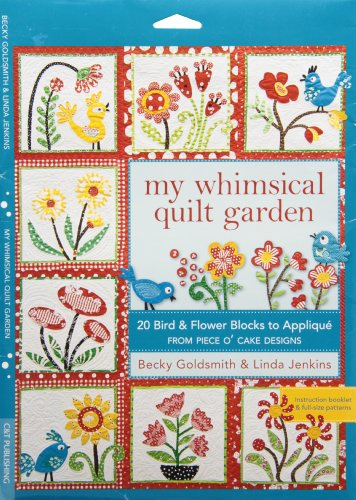 By Becky Goldsmith My Whimsical Quilt Garden: 20 Bird & Flower Blocks to Applique from Piece O'Cake Designs