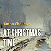 At Christmas Time Audiobook by Anton Chekhov Narrated by Max Bollinger