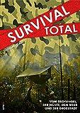 Survival Total: Vom Dschungel, der Wüste, dem Meer und der Großstadt