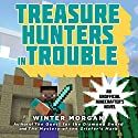Treasure Hunters in Trouble: An Unofficial Gamer's Adventure, Book 4 (       UNABRIDGED) by Winter Morgan Narrated by Luke Daniels