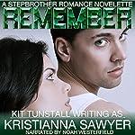 Remember: A Stepbrother Romance Novelette | Kristianna Sawyer,Kit Tunstall