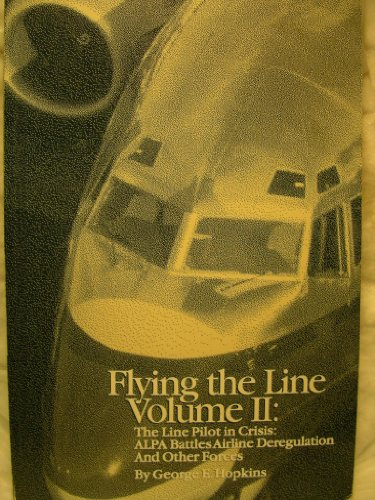 Flying the Line, Vol. 2: The Line Pilot in Crisis: ALPA Battles Airline Deregulation and Other Forces