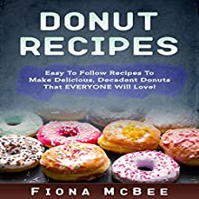 Donut Recipes: Easy to Follow Recipes to Make Delicious, Decadent Donuts That Everyone Will Love! Audiobook by Fiona McBee Narrated by Jim D. Johnston