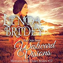 Westward Visions: Montana Mail Order Brides, Book 12 Audiobook by Linda Bridey Narrated by J. Scott Bennett
