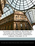 img - for Islandica: An Annual Relating to Iceland and the Fiske Icelandic Collection in Cornell University Library, Volumes 11-15 book / textbook / text book