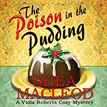 The Poison in the Pudding: Viola Roberts Cozy Mysteries, Book 3 Audiobook by Shéa MacLeod Narrated by Yvette Keller