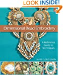 Dimensional Bead Embroidery: A Refere...