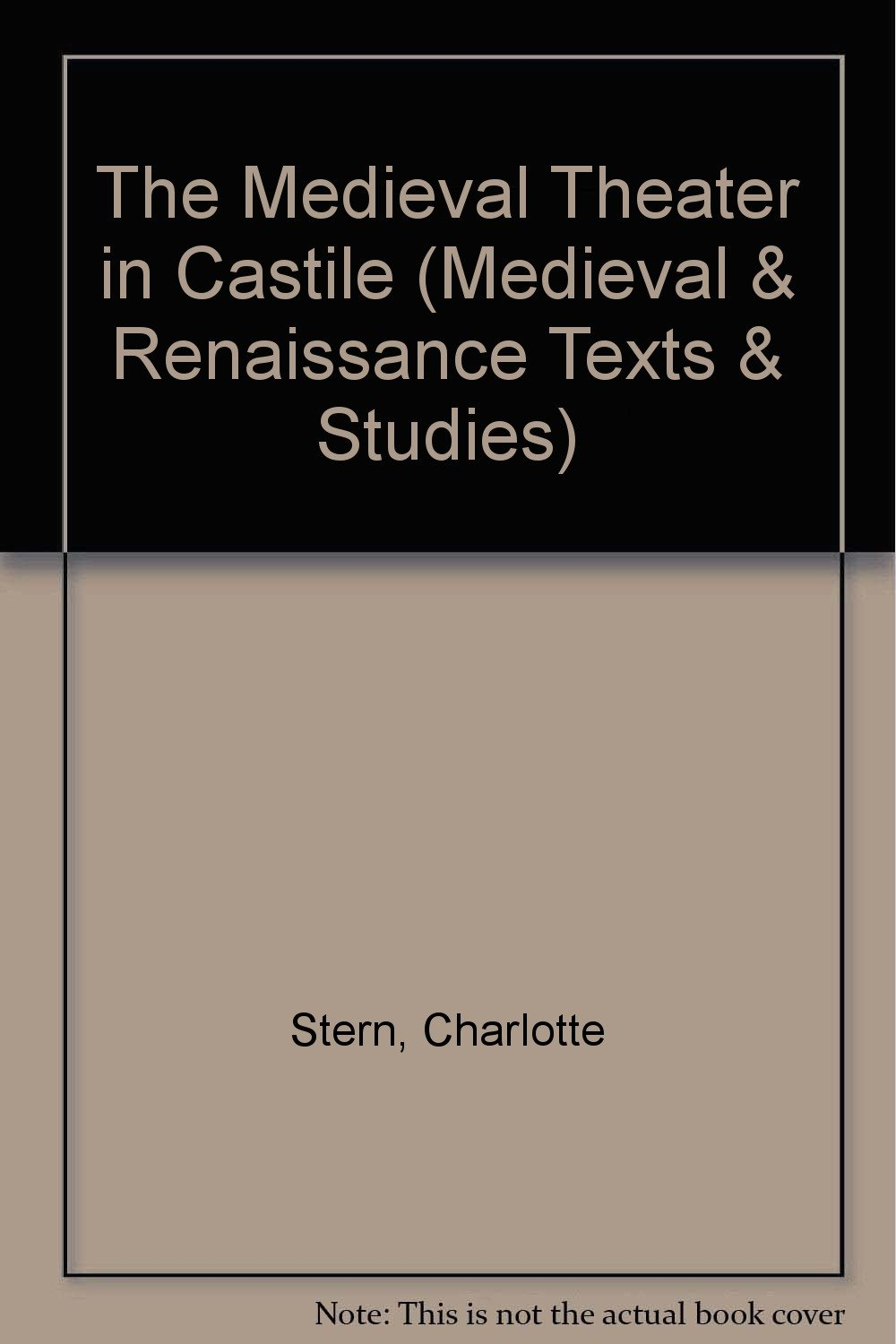 The Medieval Theater in Castile (Medieval and Renaissance Texts and Studies), Stern, Charlotte