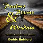 Psalms, Poems and Wisdom: The Heart Speaks from Within Hörbuch von Dedric Hubbard Gesprochen von: Lynn Benson