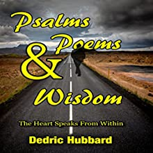 Psalms, Poems and Wisdom: The Heart Speaks from Within Audiobook by Dedric Hubbard Narrated by Lynn Benson