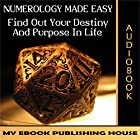 Numerology Made Easy: Find out Your Destiny and Purpose in Life Hörbuch von  My Ebook Publishing House Gesprochen von: Matt Montanez