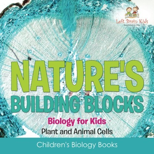 Nature's Building Blocks - Biology for Kids (Plant and Animal