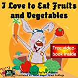 I Love to Eat Fruits and Vegetables (Kids Book for ages 3-7) (I Love to... Bedtime stories children s books collection)