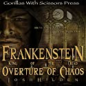 Frankenstein, King of the Dead: Overture of Chaos Audiobook by Josh Hilden Narrated by Jessica Mann