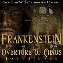 Frankenstein, King of the Dead: Overture of Chaos (       UNABRIDGED) by Josh Hilden Narrated by Jessica Mann