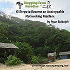 Blogging from Paradise: 13 Steps to Become an Unstoppable Networking Machine (       ungekürzt) von Ryan Biddulph Gesprochen von: Dave Wright