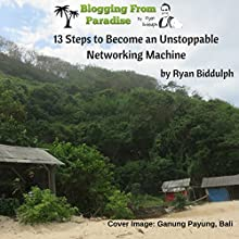 Blogging from Paradise: 13 Steps to Become an Unstoppable Networking Machine (       UNABRIDGED) by Ryan Biddulph Narrated by Dave Wright