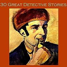 Thirty Great Detective Stories (       UNABRIDGED) by Arthur Conan Doyle, Ernest Bramah, R. Austin Freeman, G. K. Chesterton, Edgar Wallace, Hugh Walpole, W. F. Harvey Narrated by Cathy Dobson