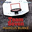 Team Seven Audiobook by Marcus Burke Narrated by Arnell Powell, Simone Cook, James Shippy