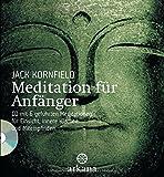 Meditation für Anfänger: + CD mit 6 geführten Meditationen für  Einsicht, innere Klarheit und Mitempfinden: Inklusive einer CD mit sechs geführten .. - Einsicht, innere Klarheit und Mitempfinden - Jack Kornfield