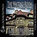 The Waiting Room Audiobook by T. M. Wright Narrated by Roy Wells
