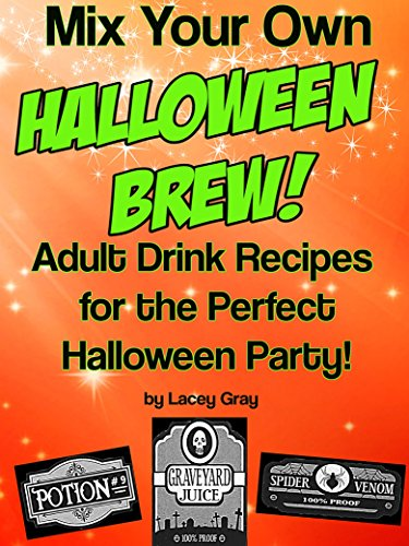 Mix Your Own Halloween Brew!: Adult Drink Recipes for the Perfect Halloween Party! by Lacey Gray