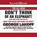 The All New Don't Think of an Elephant!: Know Your Values and Frame the Debate (       UNABRIDGED) by George Lakoff Narrated by Chris Sorenson