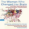 The Woman Who Changed Her Brain: And Other Inspiring Stories of Pioneering Brain Transformation (       UNABRIDGED) by Barbara Arrowsmith-Young Narrated by Lisa Bunting