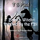 Born a Witch...Drafted by the FBI!: The Federal Witch, Book 0 Hörbuch von T S Paul Gesprochen von: Francis Alais