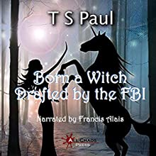 Born a Witch...Drafted by the FBI!: The Federal Witch, Book 0 Audiobook by T S Paul Narrated by Francis Alais