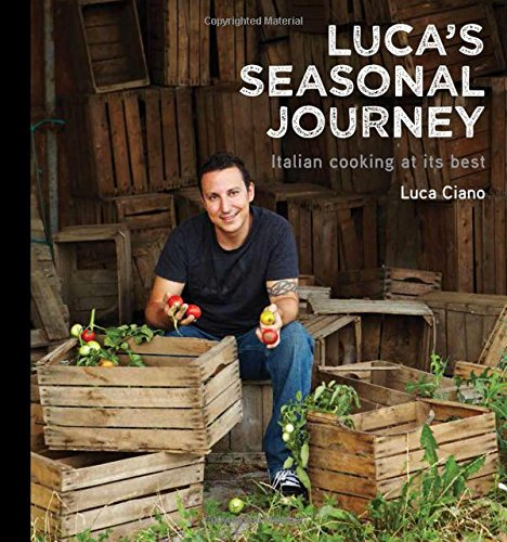 Luca's Seasonal Journey: Italian Cooking at its Best by Luca Ciano