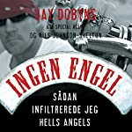 Ingen engel: Sådan infiltrerede jeg Hells Angels   Jay Dobyns,Nils Johnson Shelton