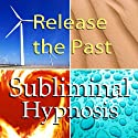 Release the Past Subliminal Affirmations: How to Forgive and Letting Go, Solfeggio Tones, Binaural Beats, Self Help Meditation Hypnosis  by Subliminal Hypnosis Narrated by Joel Thielke