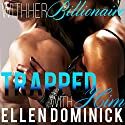 Trapped with Him: With Her Billionaire Book 3 Audiobook by Ellen Dominick Narrated by Bailey Varness