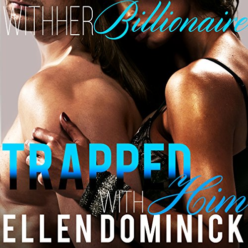 Trapped with Him: With Her Billionaire Book 3, by Ellen Dominick
