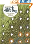 Mark Making: Fresh Inspiration for Qu...