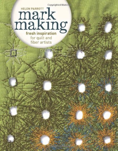 Mark Making: Fresh Inspiration for Quilt and