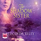 The Shadow Sister: The Seven Sisters, Book 3 Hörbuch von Lucinda Riley Gesprochen von: Jessica Preddy