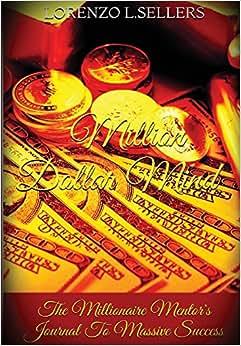 Million Dollar Mind: The Millionaire Mentor's Journal To Massive Success