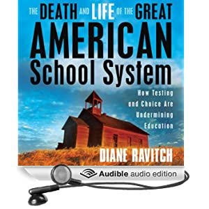 The Death and Life of the Great American School System: How Testing and Choice Are Undermining Education
