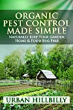 Organic Pest Control Made Simple: Naturally Keep Your Garden, Home & Food Bug Free: Pest Prevention, Homemade & Natural Insect Repellents Recipe, Spray (Urban Hillbilly Book 1)
