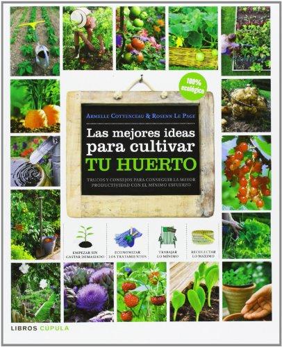 Las mejores ideas para cultivar tu huerto: Trucos y consejos para conseguir la mayor productividad con el mínimo esfuerzo (Hobbies)