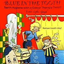 Blue in the Tooth: Teeth Hygiene with a Color Therapy Twist! Audiobook by Esther Loftus Gough Narrated by Christel Cowdrey